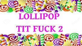 Lollipop Tit Fuck 2 Queen Candy