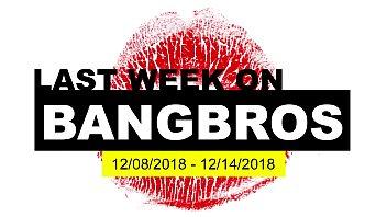 Last Week On BANGBROS.COM: 12/08/2018 - 12/14/2018